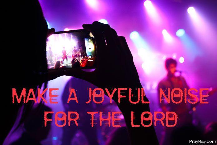 The Power of Prayer: Make a Joyful Noise